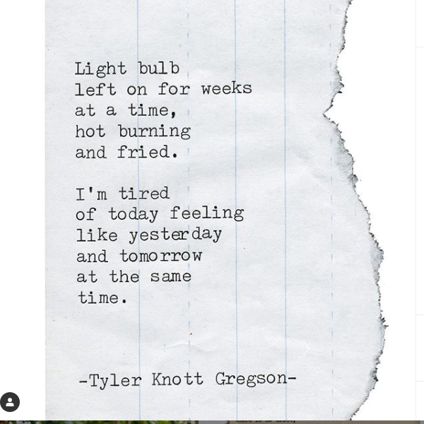 On an image of a ripped piece of writing paper, a poem reads: Light bulb/left on for weeks/at a time,/hot burning/and fried./I'm tired/of today feeling/like yesterday/and tomorrow/at the same/time.