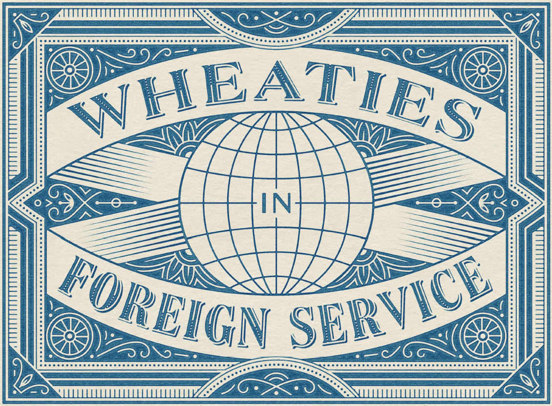 Wheaties in Foreign Service